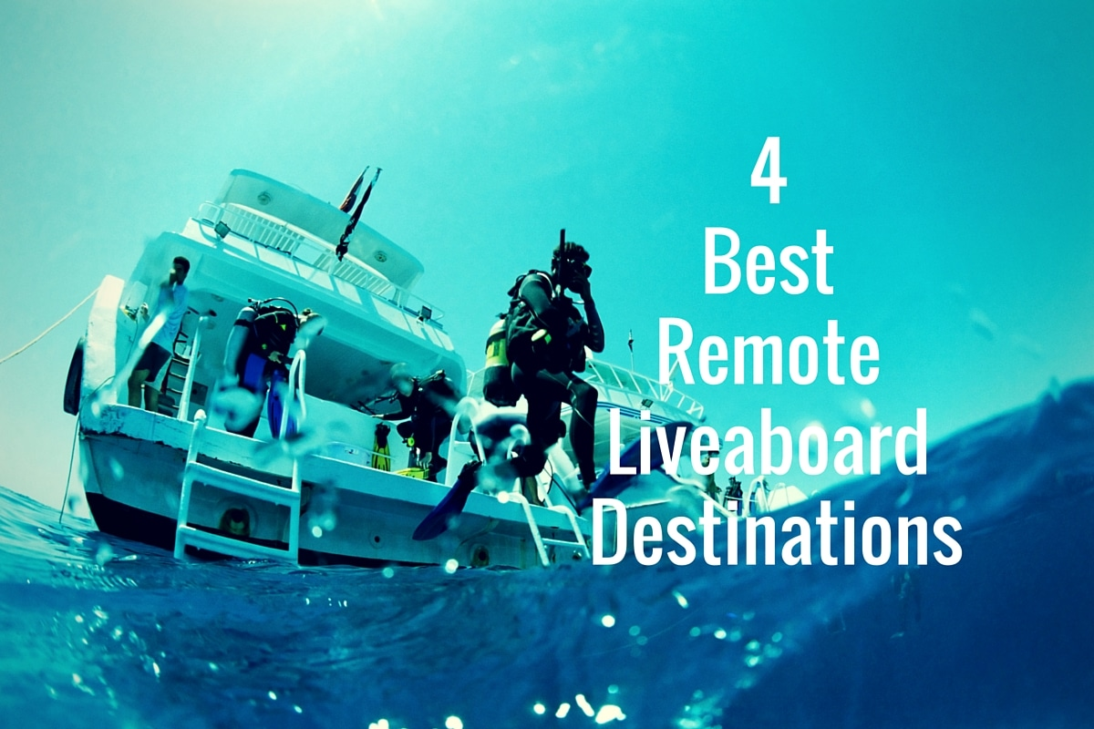 4 Best Remote Liveaboard Destinations