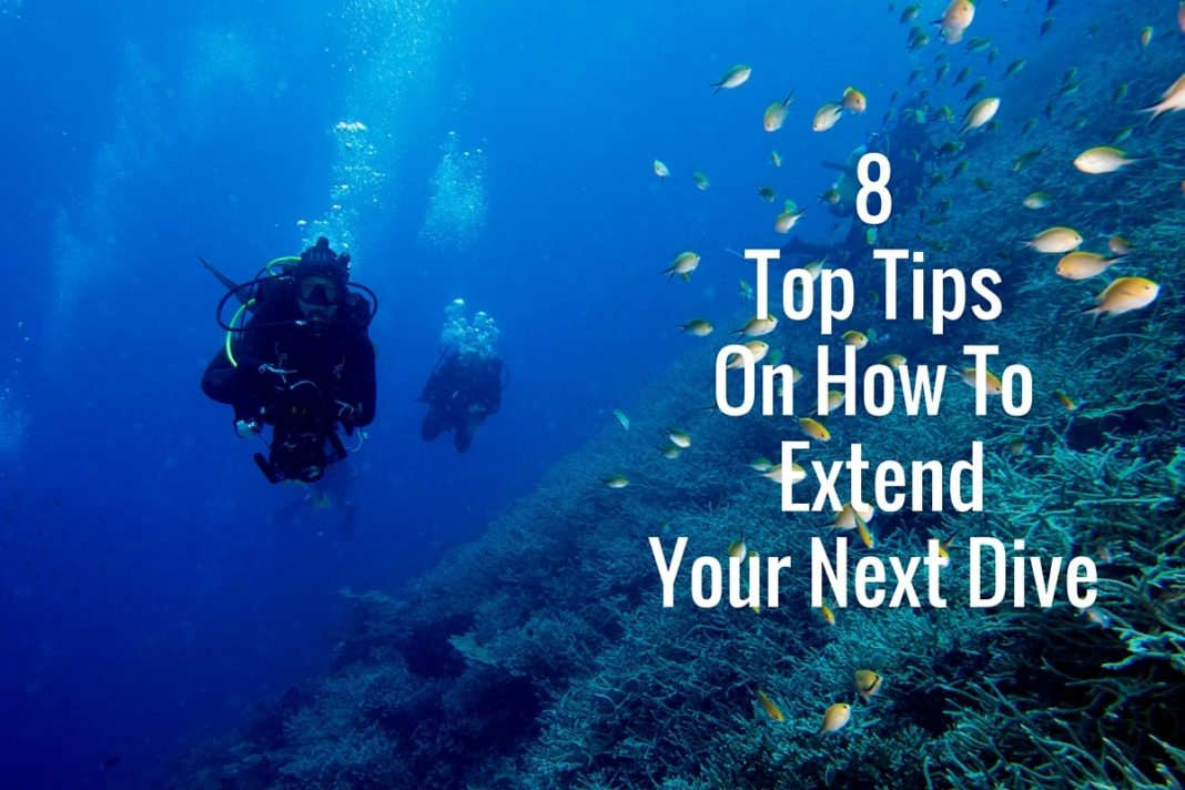 8 Top Tips On How To Extend Your Next Dive
