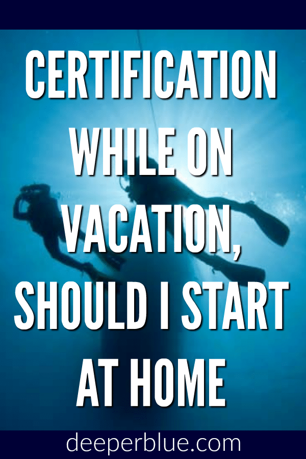 Certification While on Vacation, Should I Start at Home?