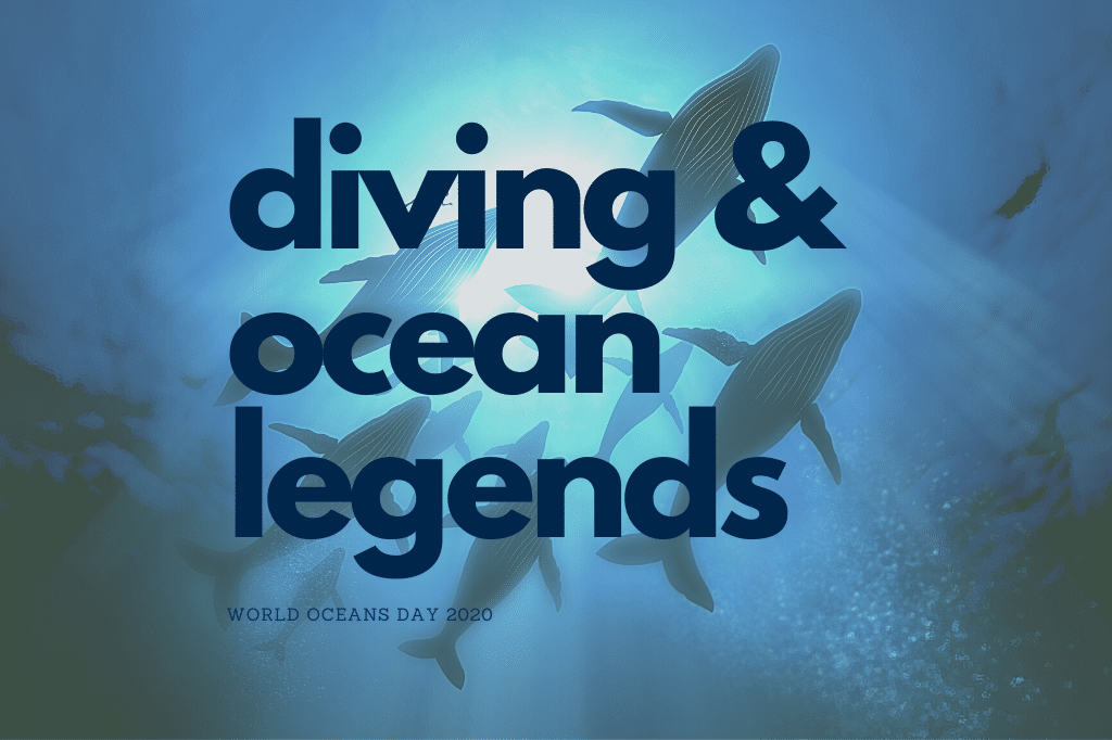 Diving & Ocean Legends - World Oceans Day 2020