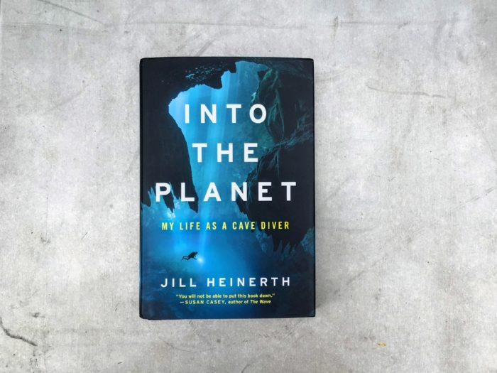 Into the Planet: My Life as a Cave Diver, by Jill Heinerth